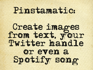 Pinstamatic: Create images from text, your Twitter handle or even a Spotify song